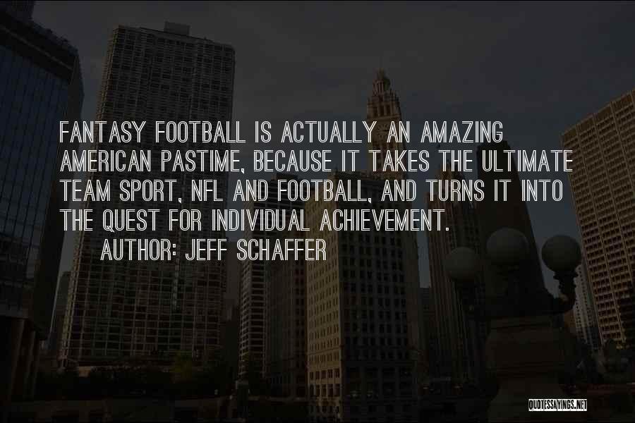 Team Achievement Quotes By Jeff Schaffer