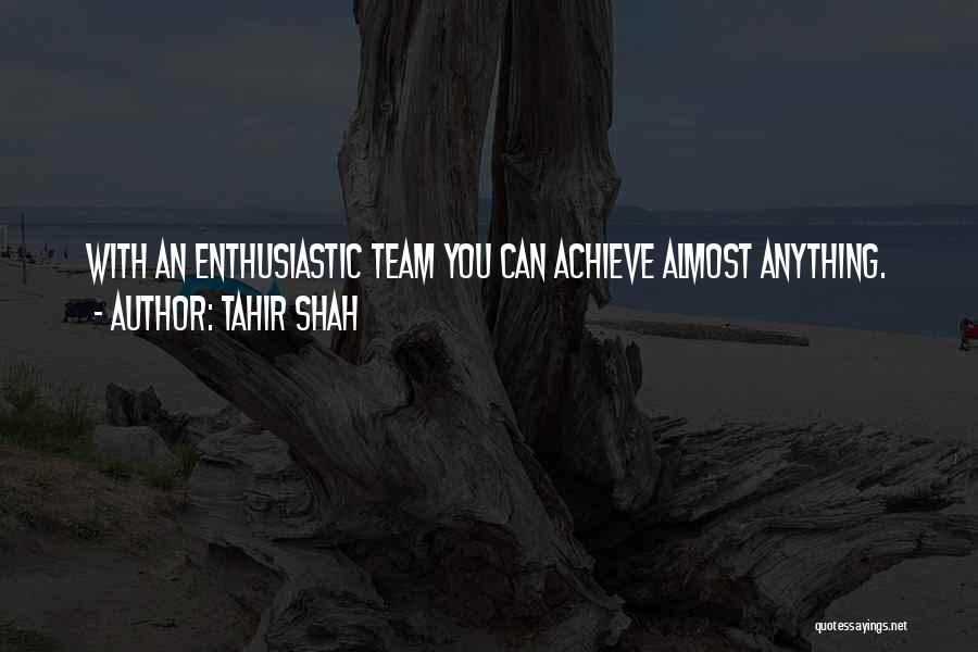 Team Achievement Quotes By Tahir Shah