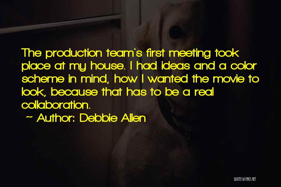 Team And Collaboration Quotes By Debbie Allen