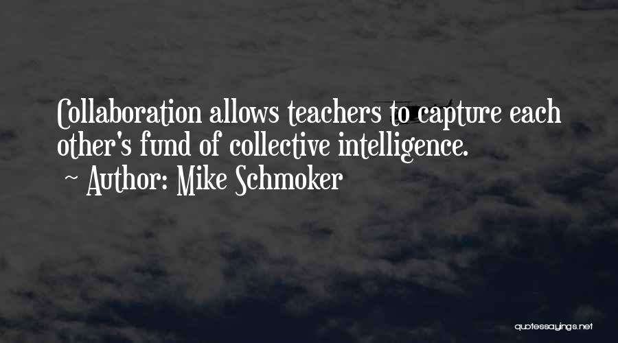 Team And Collaboration Quotes By Mike Schmoker