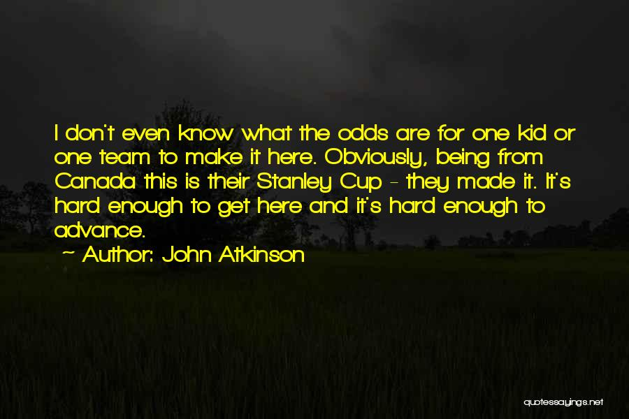 Team Canada Quotes By John Atkinson