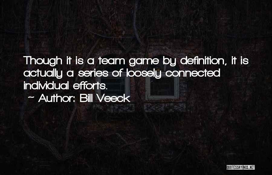 Team Definition Quotes By Bill Veeck