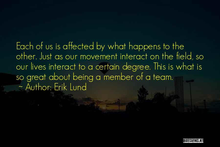 Team Member Quotes By Erik Lund
