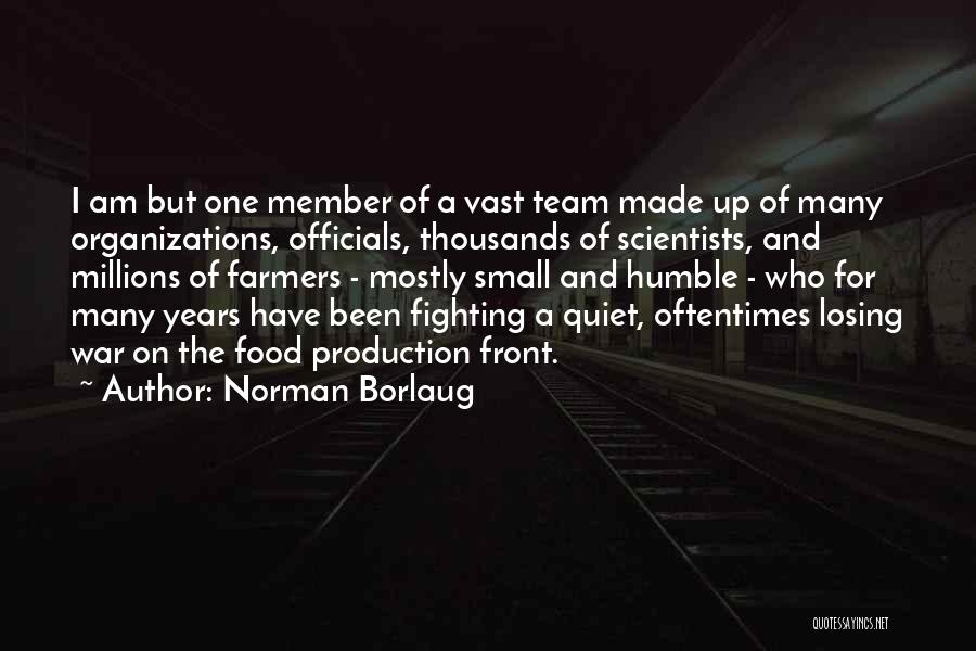 Team Member Quotes By Norman Borlaug