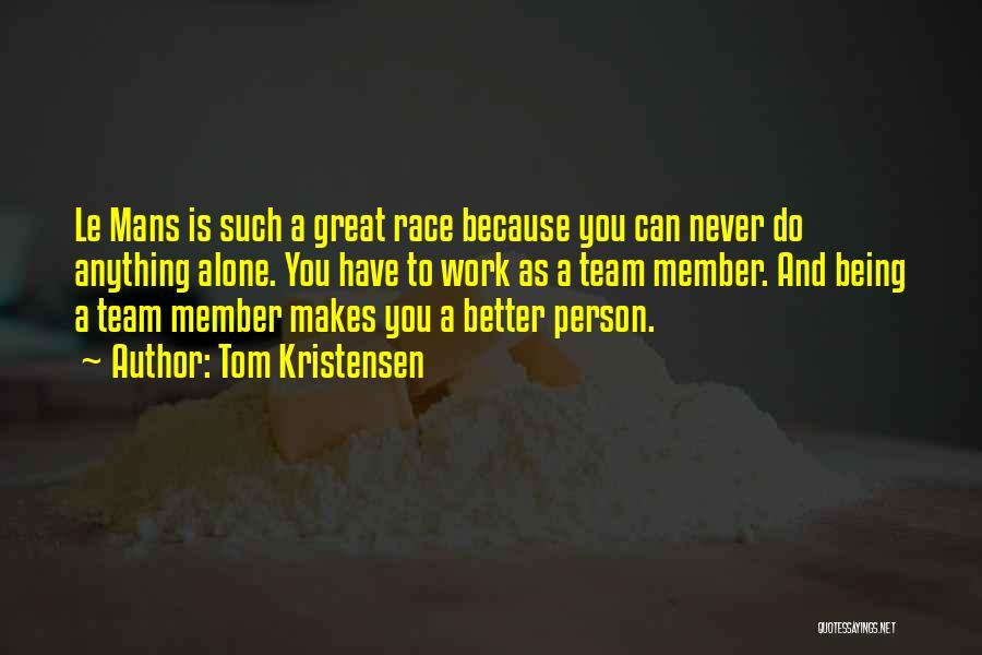 Team Member Quotes By Tom Kristensen