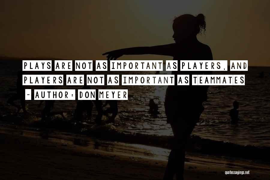 Teammates Basketball Quotes By Don Meyer