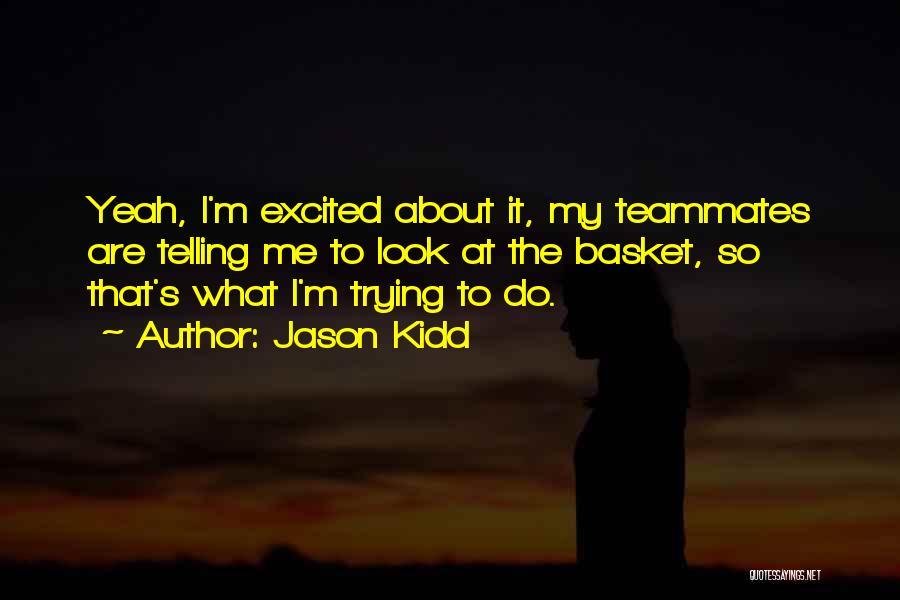 Teammates Basketball Quotes By Jason Kidd