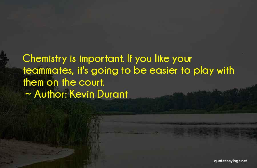 Teammates Basketball Quotes By Kevin Durant