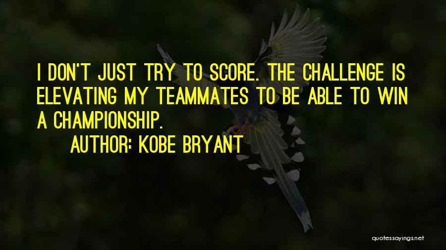 Teammates Basketball Quotes By Kobe Bryant