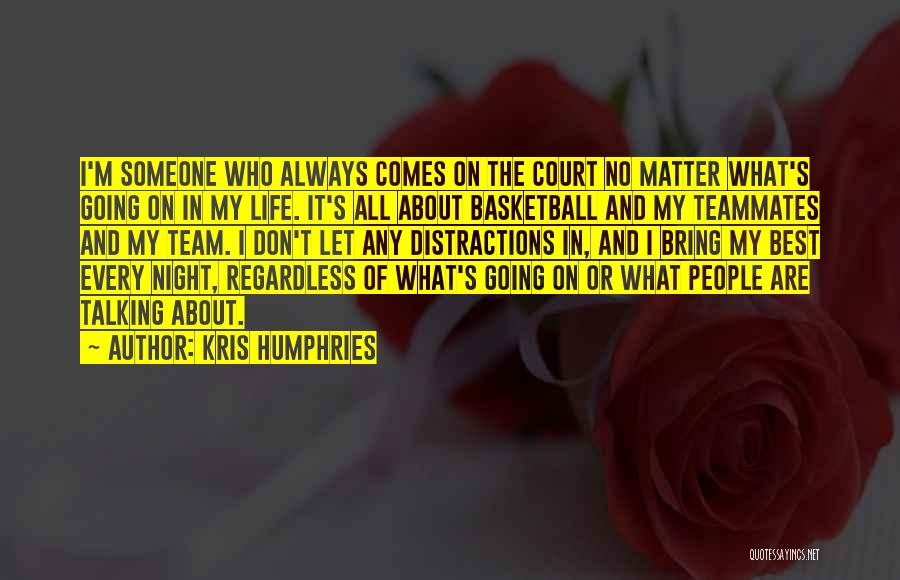 Teammates Basketball Quotes By Kris Humphries