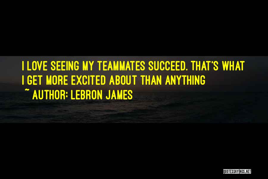 Teammates Basketball Quotes By LeBron James