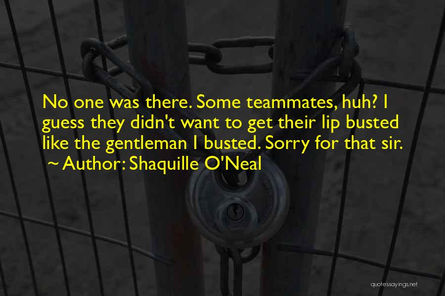 Teammates Basketball Quotes By Shaquille O'Neal