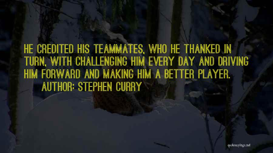Teammates Basketball Quotes By Stephen Curry