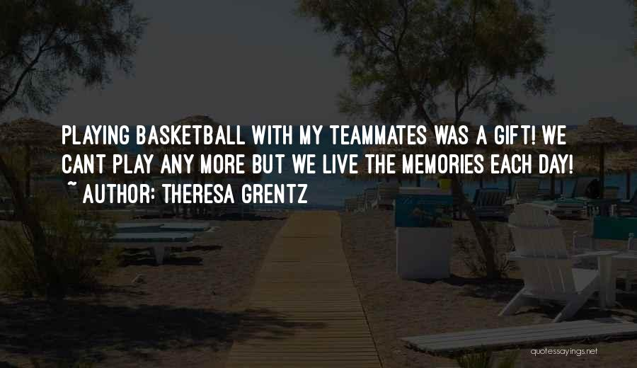 Teammates Basketball Quotes By Theresa Grentz