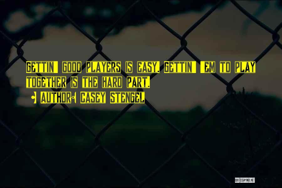 Teamwork Quotes By Casey Stengel