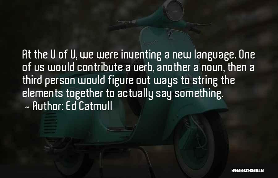 Teamwork Quotes By Ed Catmull