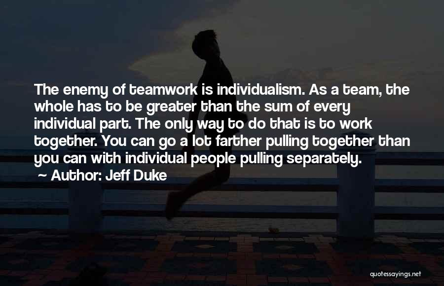 Teamwork Quotes By Jeff Duke