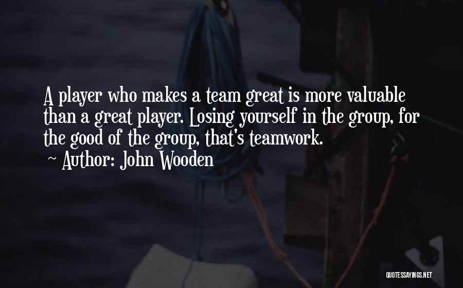 Teamwork Quotes By John Wooden