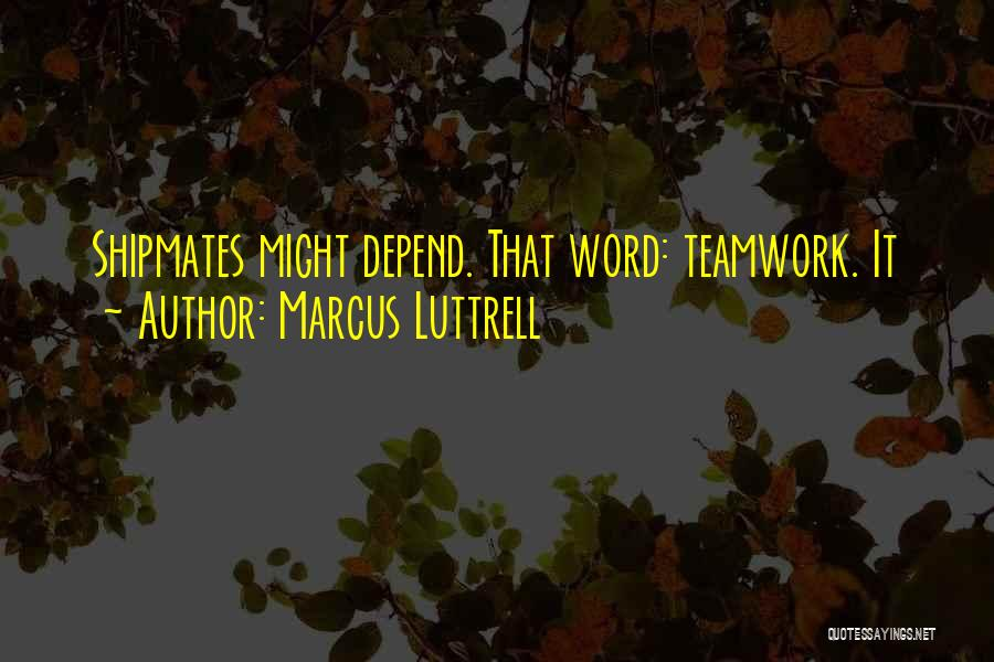 Teamwork Quotes By Marcus Luttrell