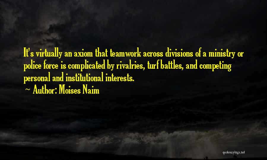 Teamwork Quotes By Moises Naim