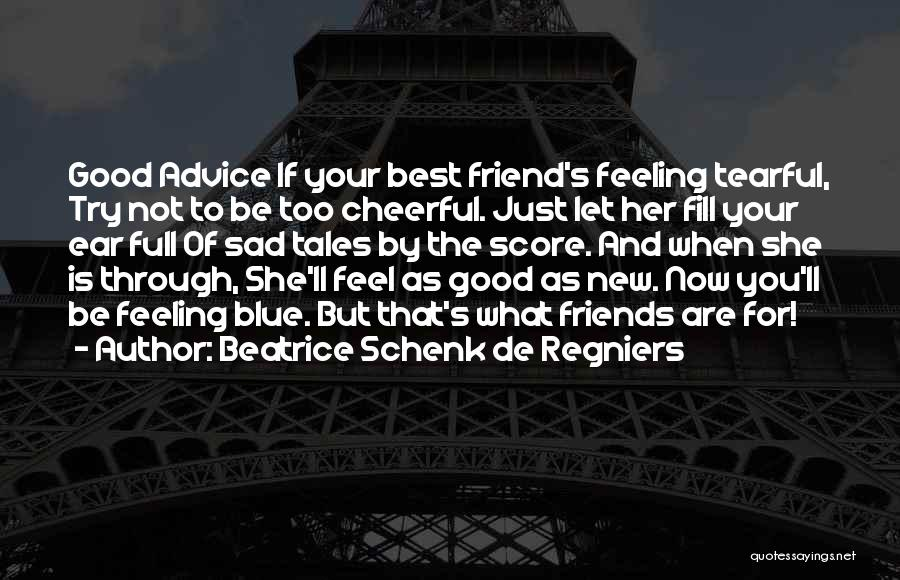 Tearful Quotes By Beatrice Schenk De Regniers