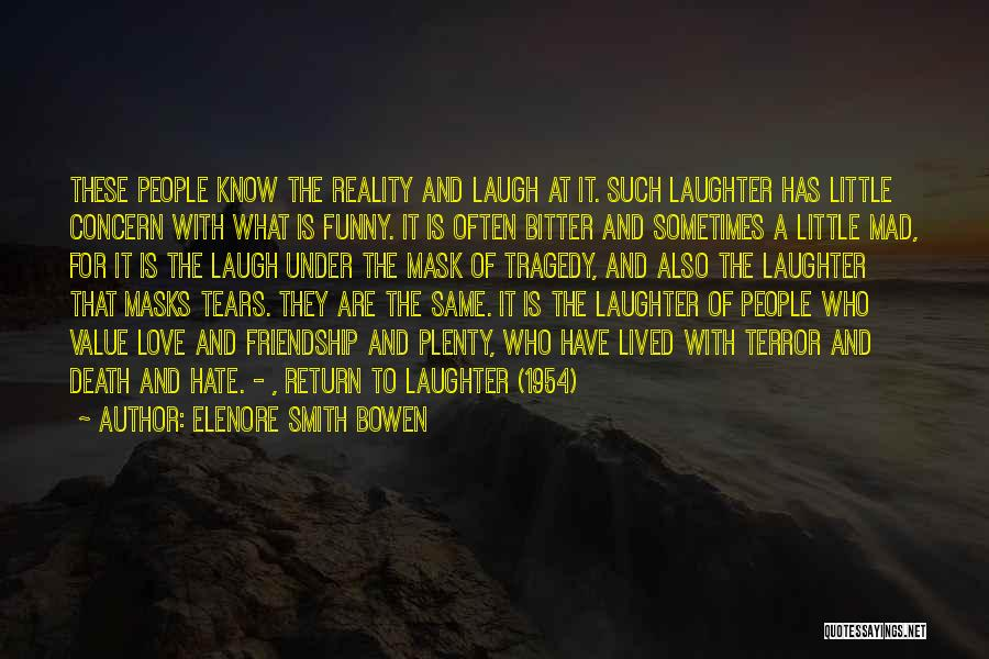 Tears And Laughter Quotes By Elenore Smith Bowen