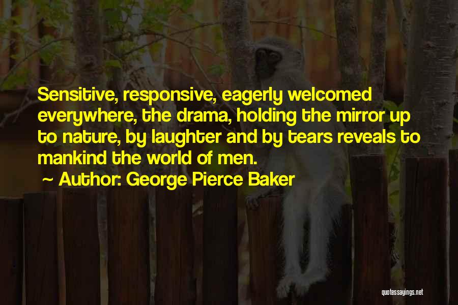 Tears And Laughter Quotes By George Pierce Baker
