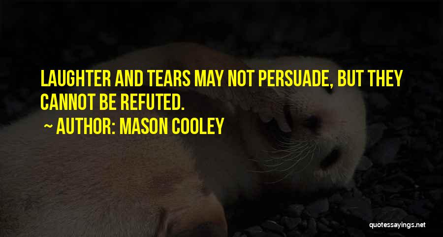 Tears And Laughter Quotes By Mason Cooley