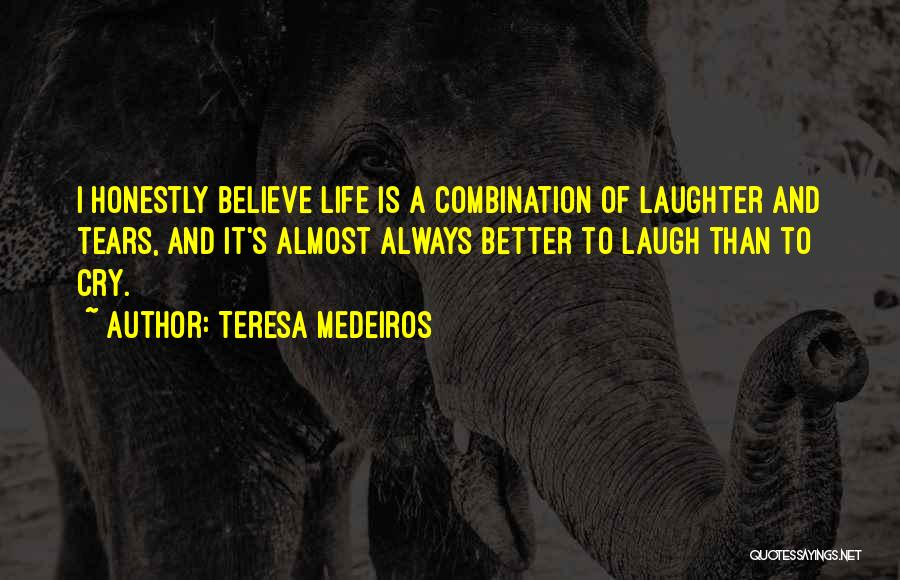 Tears And Laughter Quotes By Teresa Medeiros