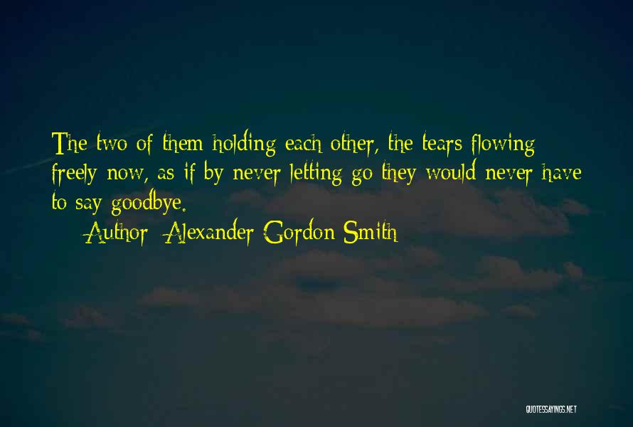 Tears Flowing Quotes By Alexander Gordon Smith