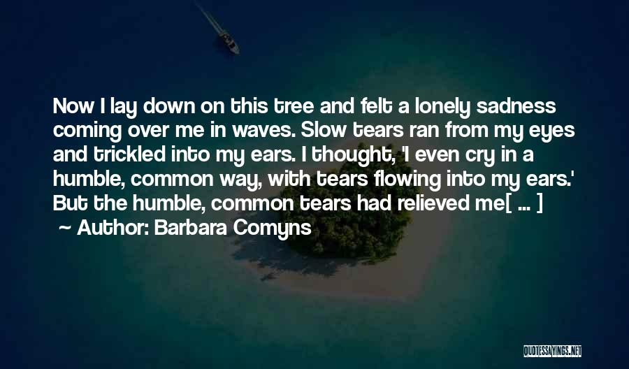 Tears Flowing Quotes By Barbara Comyns