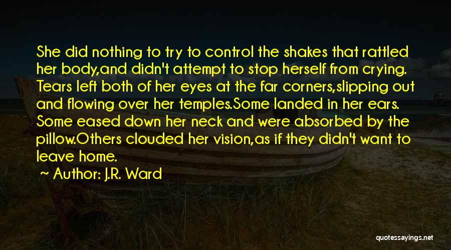 Tears Flowing Quotes By J.R. Ward