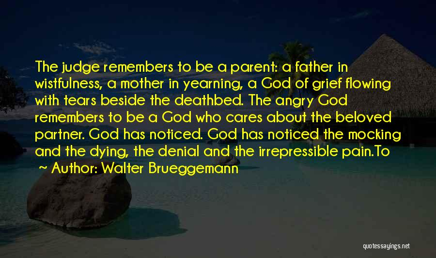 Tears Flowing Quotes By Walter Brueggemann