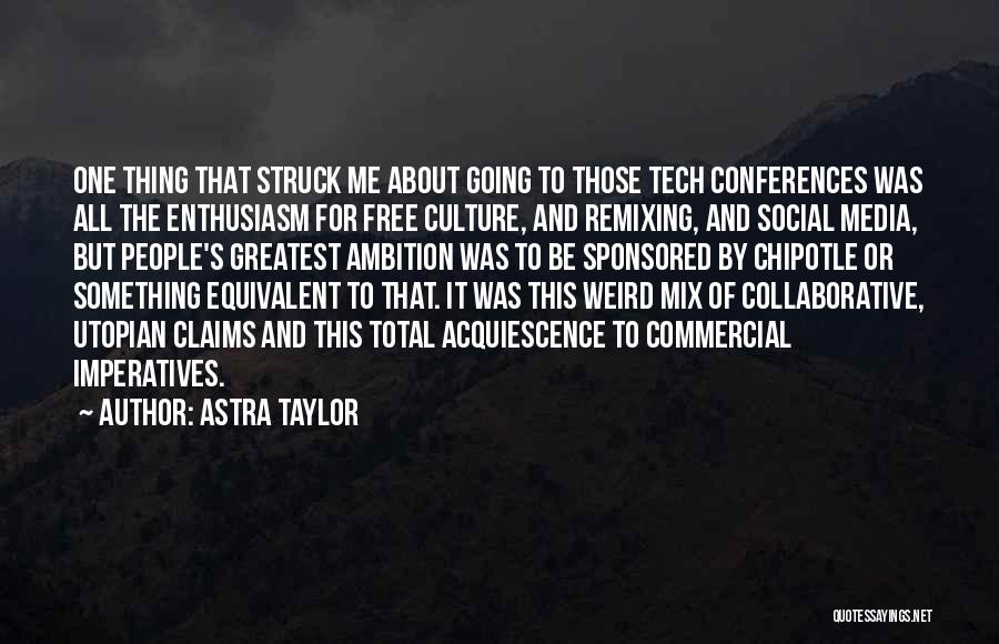 Tech Quotes By Astra Taylor