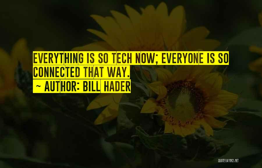 Tech Quotes By Bill Hader