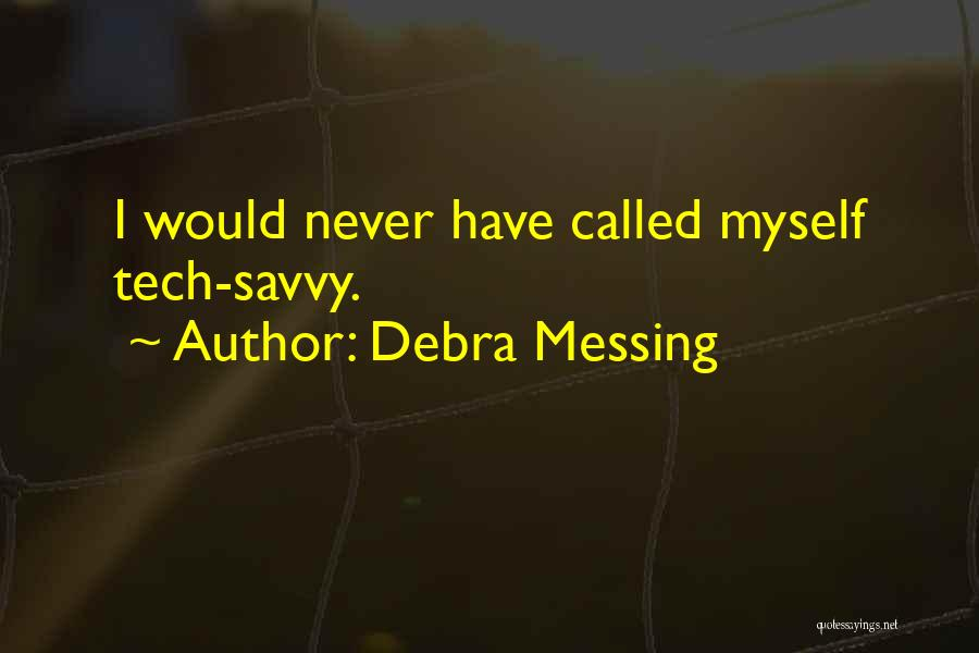 Tech Quotes By Debra Messing