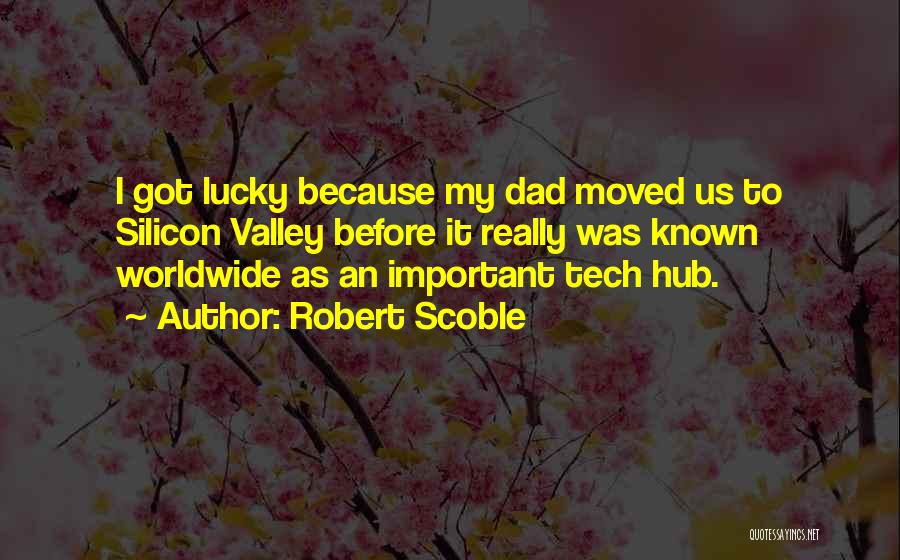 Tech Quotes By Robert Scoble