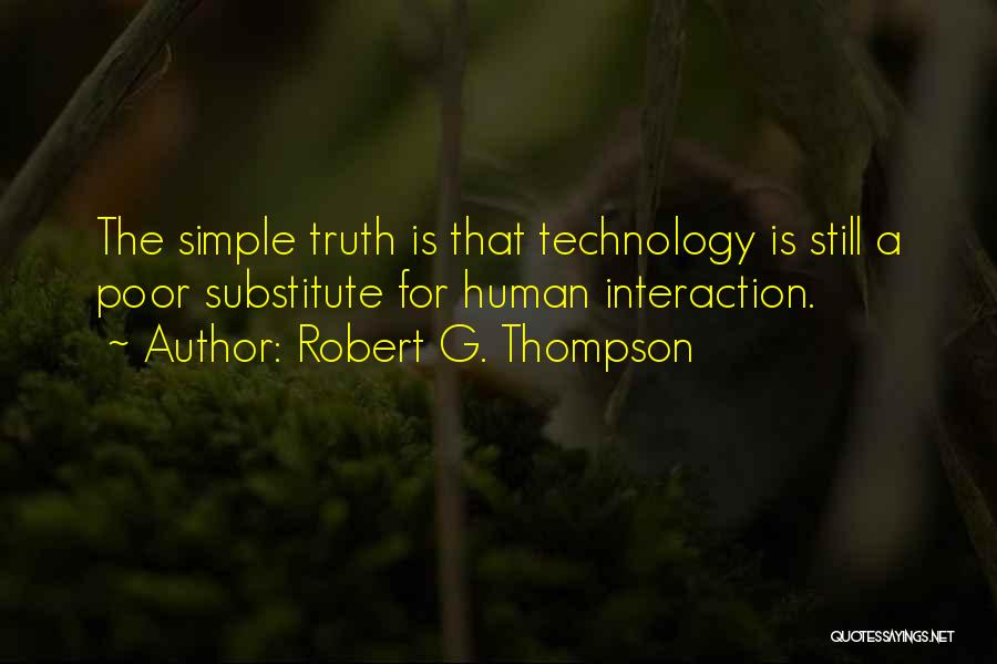 Technology And Human Interaction Quotes By Robert G. Thompson