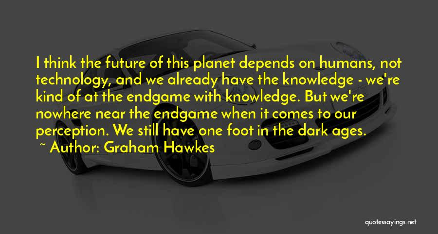 Technology And The Future Quotes By Graham Hawkes