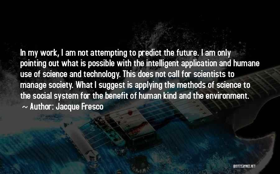 Technology And The Future Quotes By Jacque Fresco