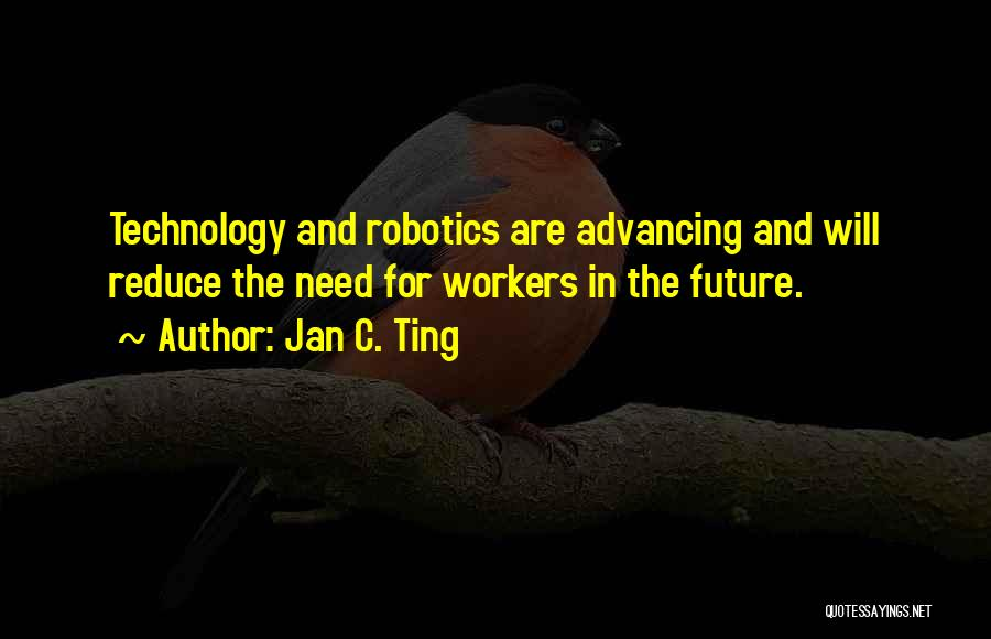 Technology And The Future Quotes By Jan C. Ting