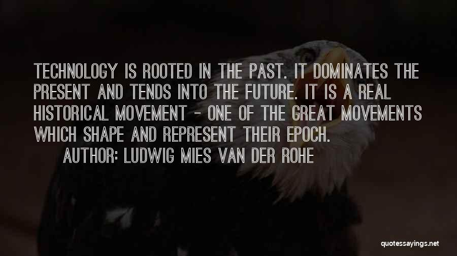 Technology And The Future Quotes By Ludwig Mies Van Der Rohe
