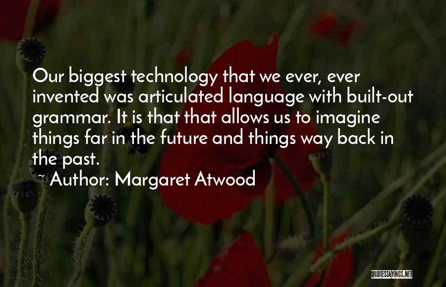 Technology And The Future Quotes By Margaret Atwood