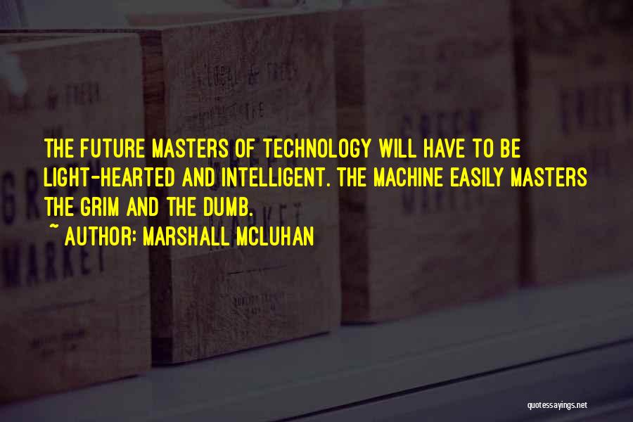 Technology And The Future Quotes By Marshall McLuhan