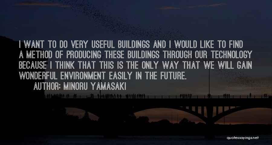 Technology And The Future Quotes By Minoru Yamasaki