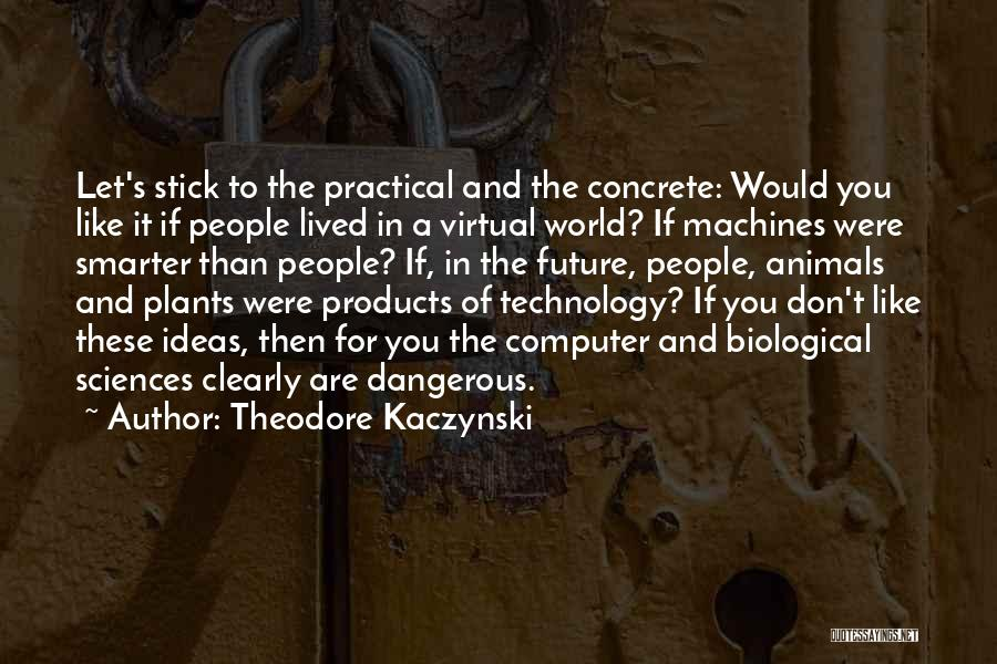 Technology And The Future Quotes By Theodore Kaczynski