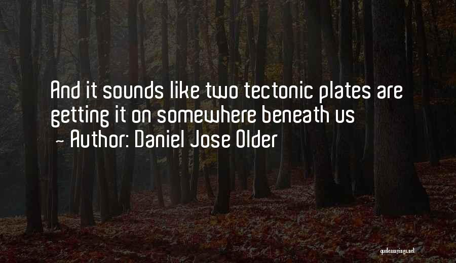 Tectonic Plates Quotes By Daniel Jose Older