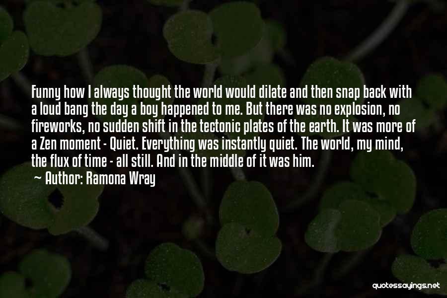Tectonic Plates Quotes By Ramona Wray