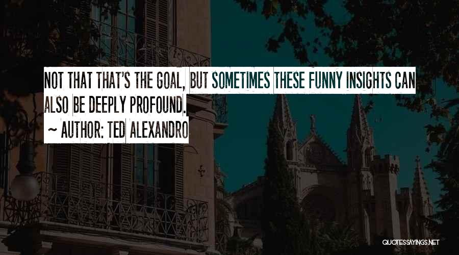 Ted 2 Funny Quotes By Ted Alexandro