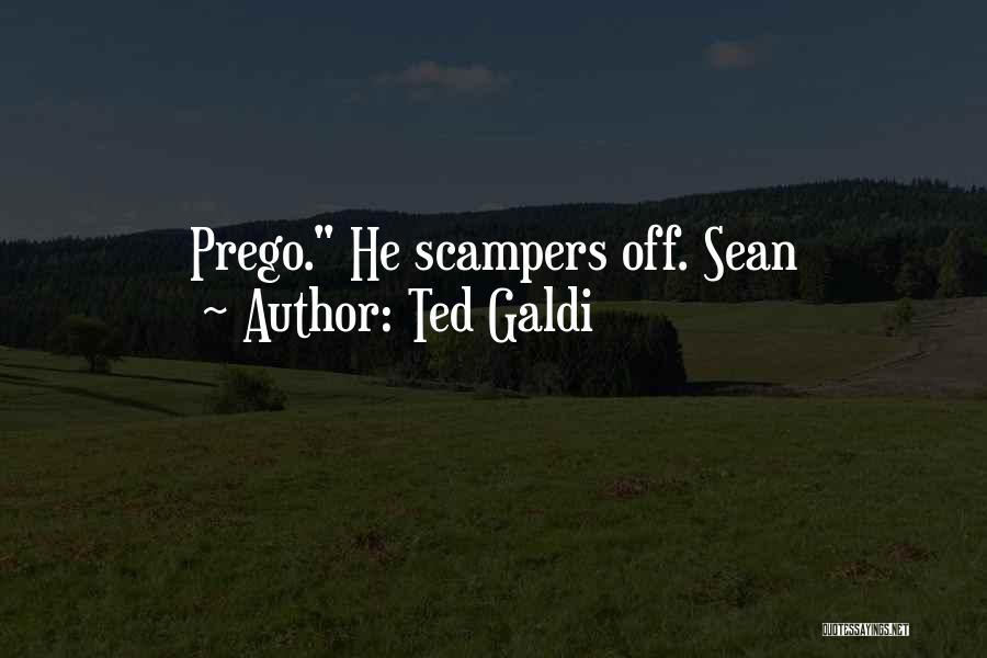 Ted Galdi Quotes 506942